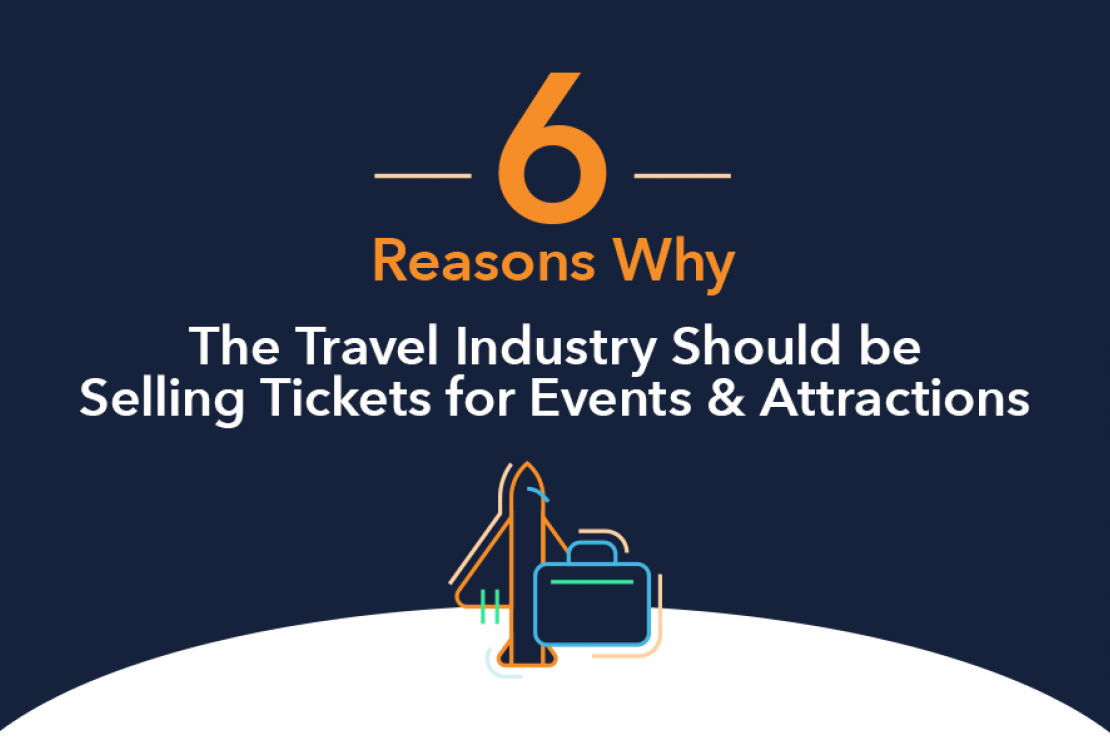 6 Reasons Why The Travel Industry Should Be Selling Tickets For Events & Attractions